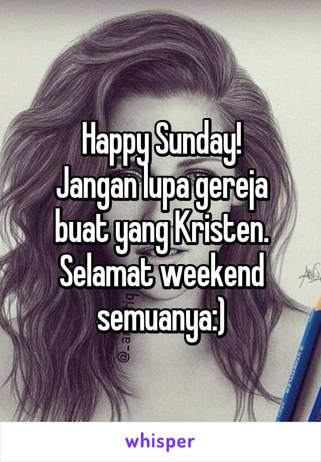 Happy Sunday! Jangan lupa gereja buat yang Kristen. Selamat weekend semuanya:)