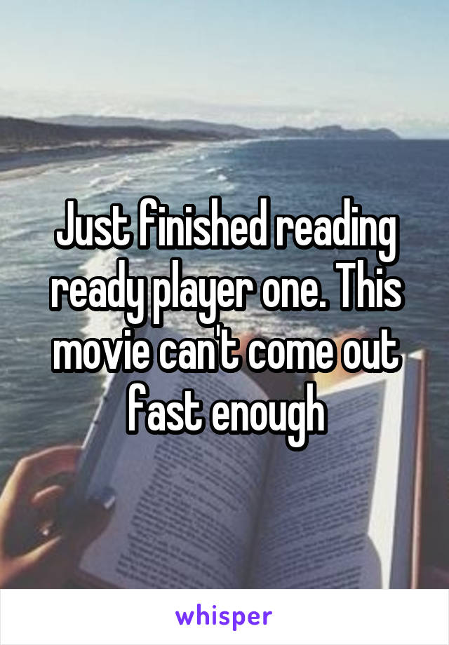 Just finished reading ready player one. This movie can't come out fast enough