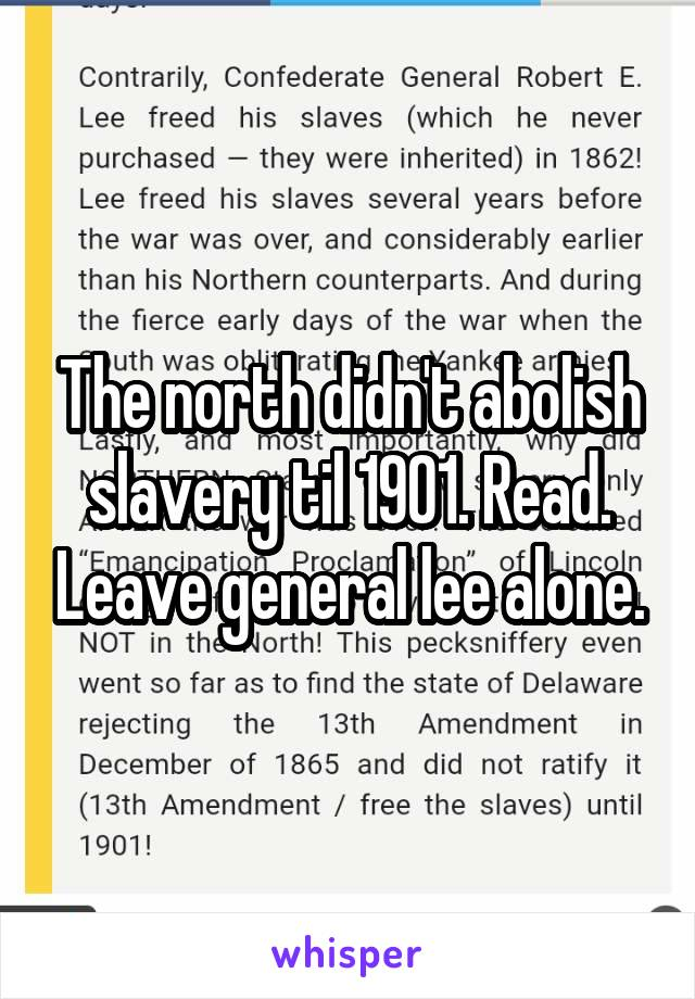 The north didn't abolish slavery til 1901. Read. Leave general lee alone.