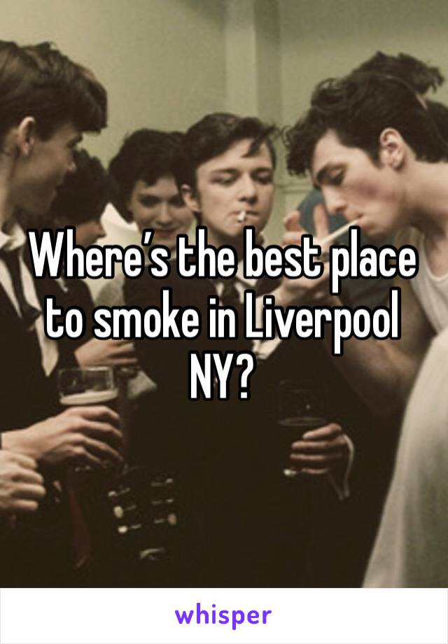 Where's the best place to smoke in Liverpool NY?