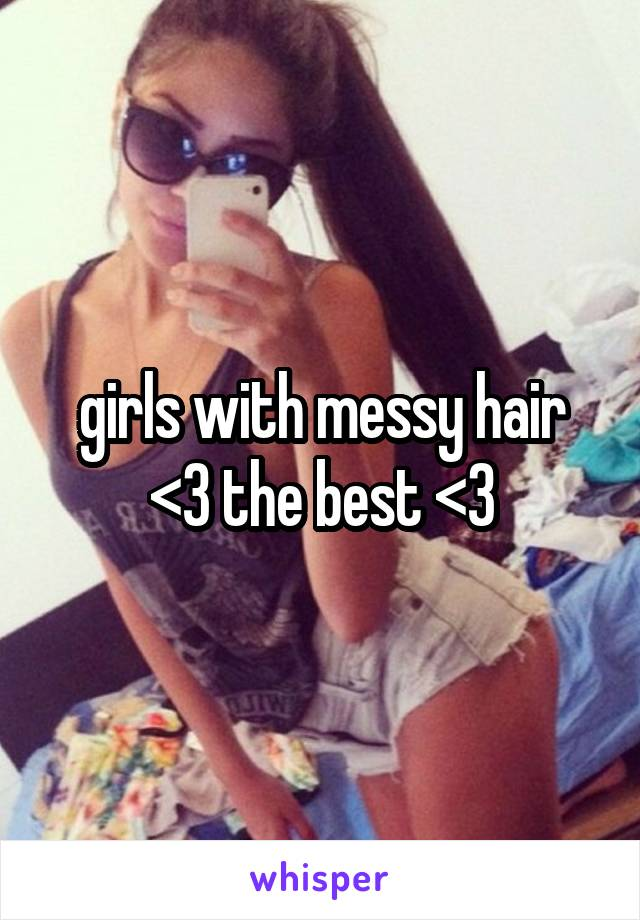 girls with messy hair <3 the best <3