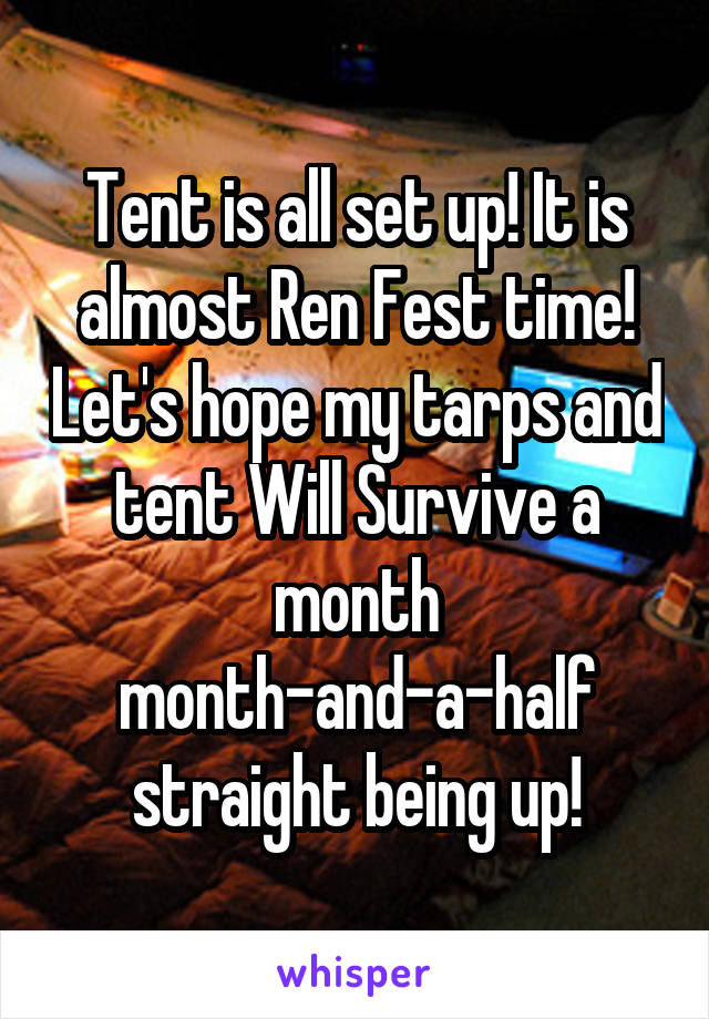 Tent is all set up! It is almost Ren Fest time! Let's hope my tarps and tent Will Survive a month month-and-a-half straight being up!