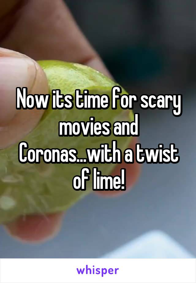 Now its time for scary movies and Coronas...with a twist of lime!