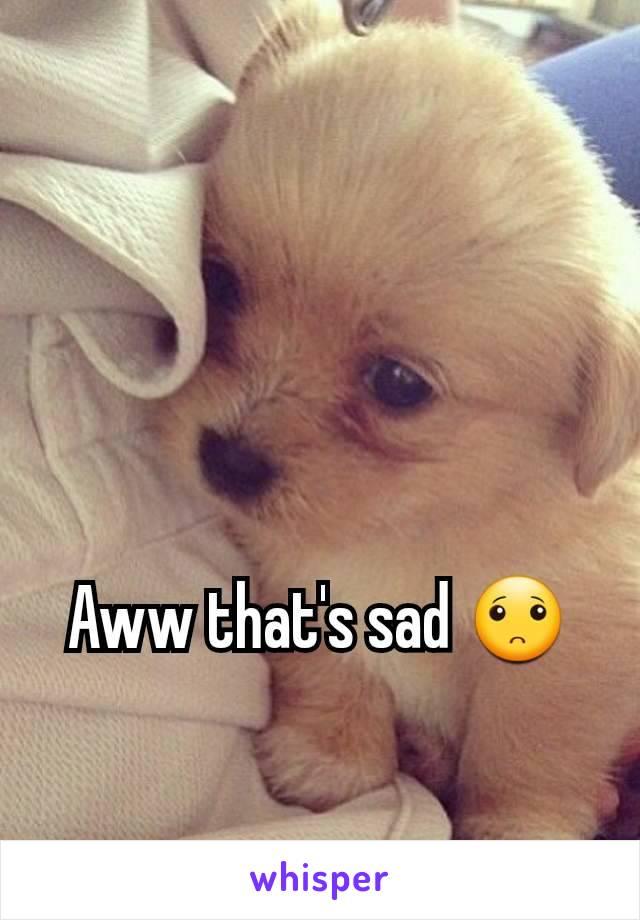 Aww that's sad 🙁