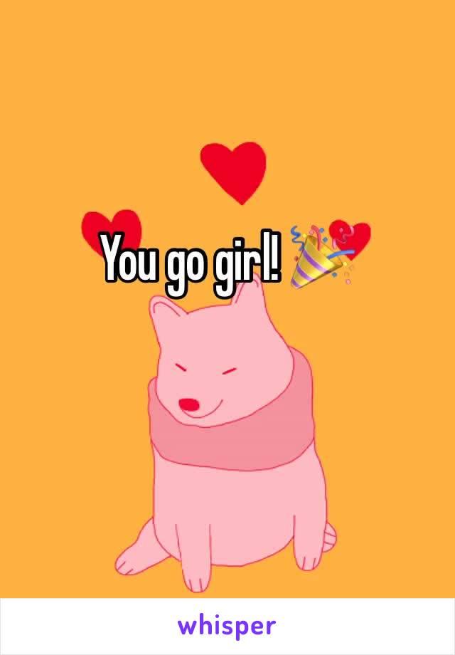 You go girl! 🎉