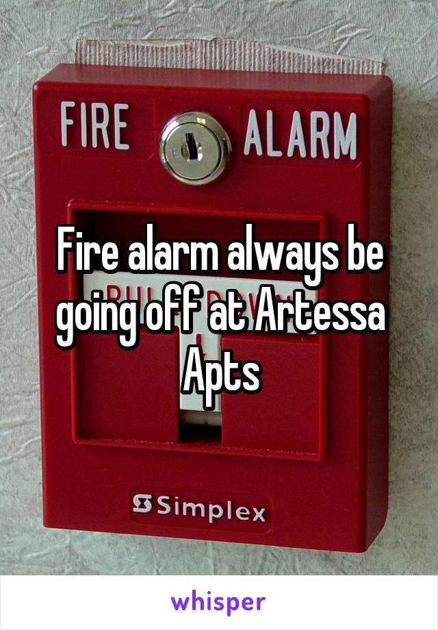 Fire alarm always be going off at Artessa Apts