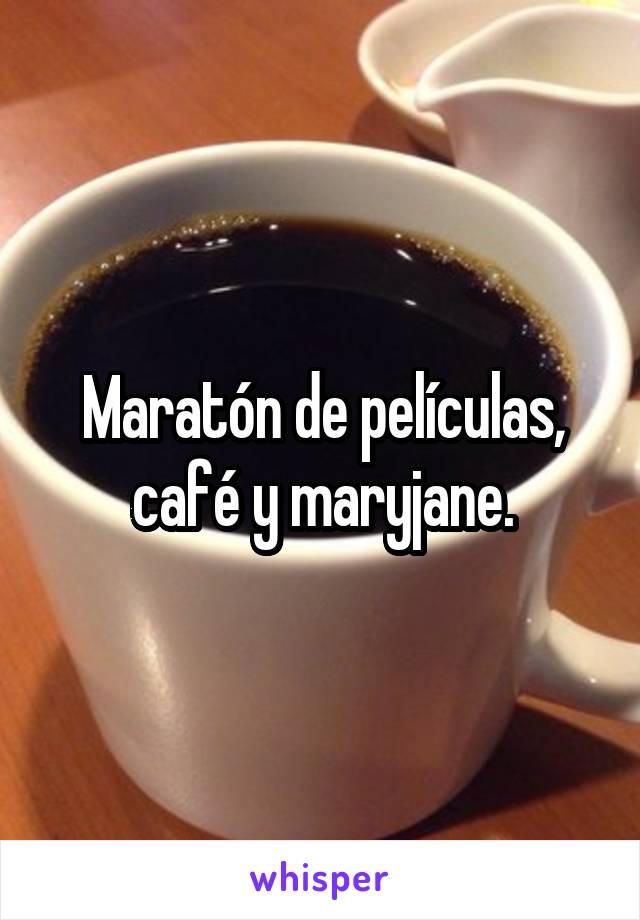 Maratón de películas, café y maryjane.