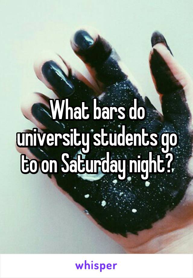 What bars do university students go to on Saturday night?