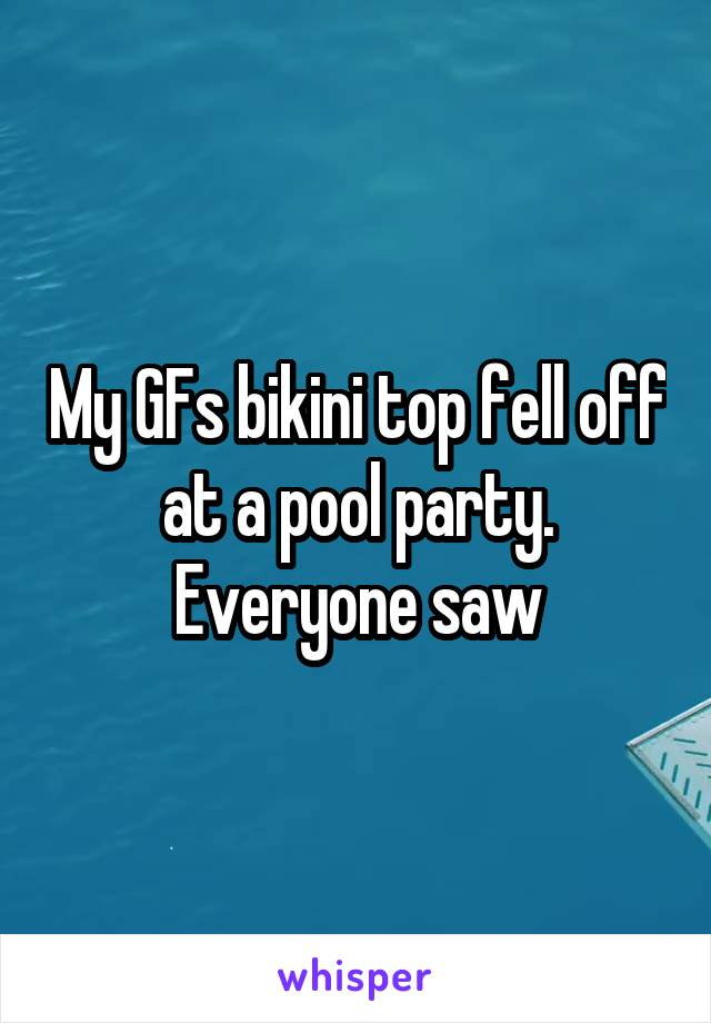 My GFs bikini top fell off at a pool party. Everyone saw