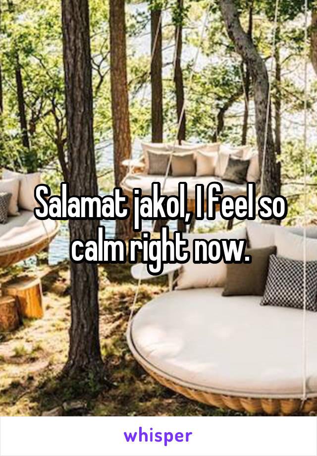 Salamat jakol, I feel so calm right now.