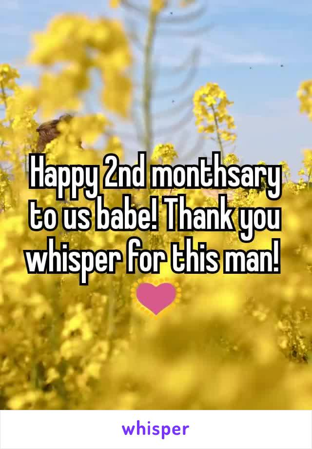 Happy 2nd monthsary to us babe! Thank you whisper for this man!  💟