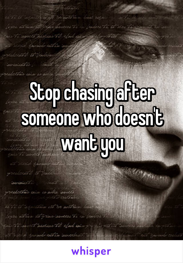 Stop chasing after someone who doesn't want you