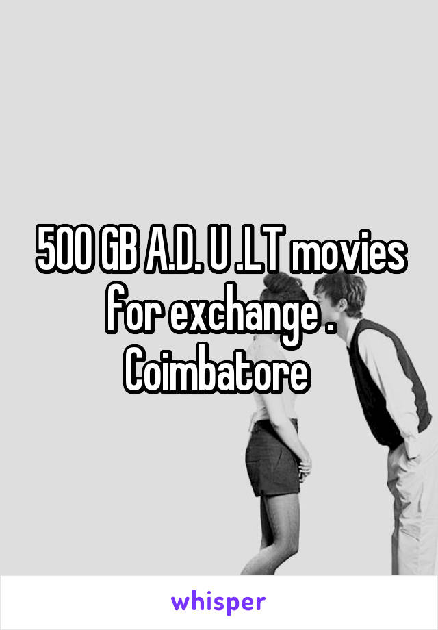 500 GB A.D. U .LT movies for exchange . Coimbatore
