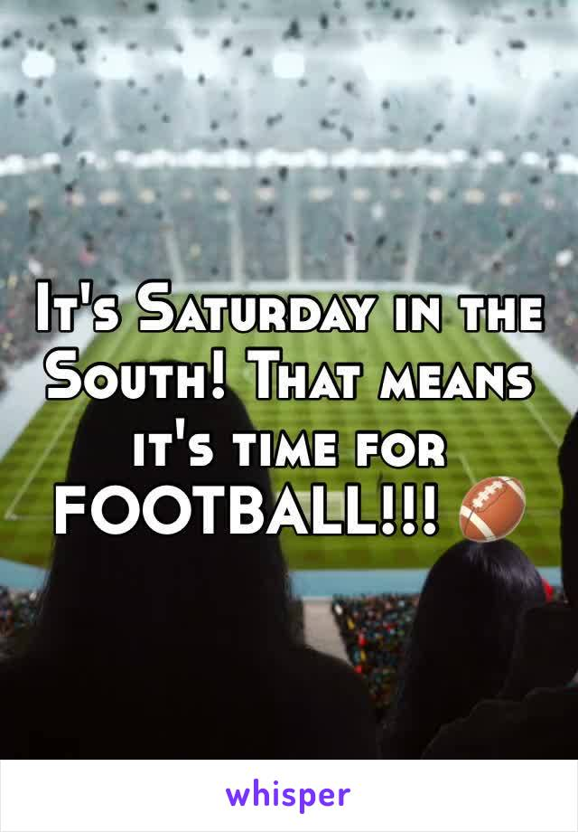 It's Saturday in the South! That means it's time for FOOTBALL!!! 🏈