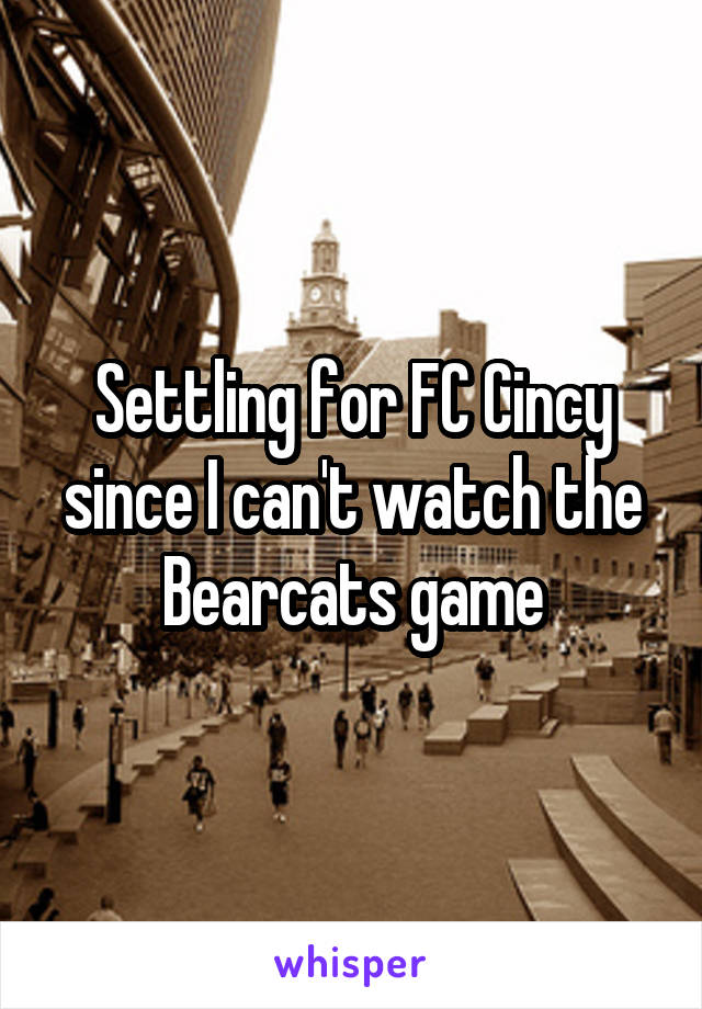 Settling for FC Cincy since I can't watch the Bearcats game