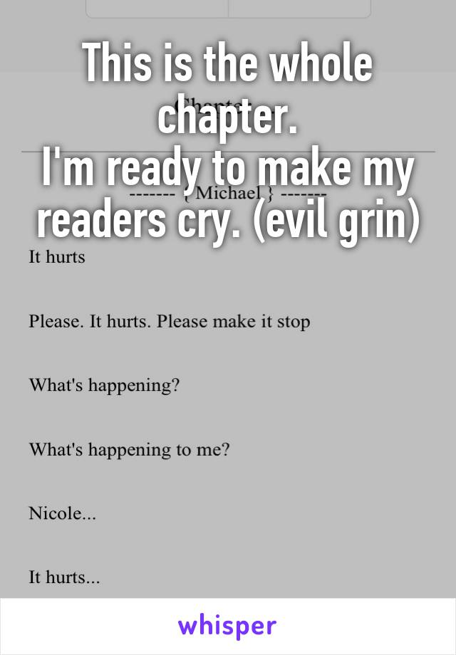 This is the whole chapter. I'm ready to make my readers cry. (evil grin)