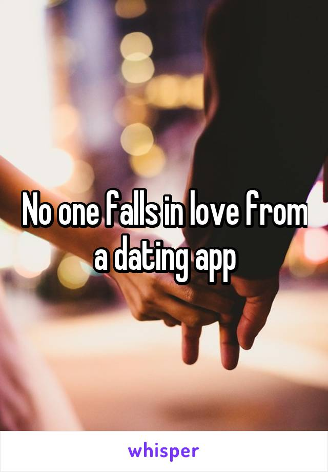 No one falls in love from a dating app