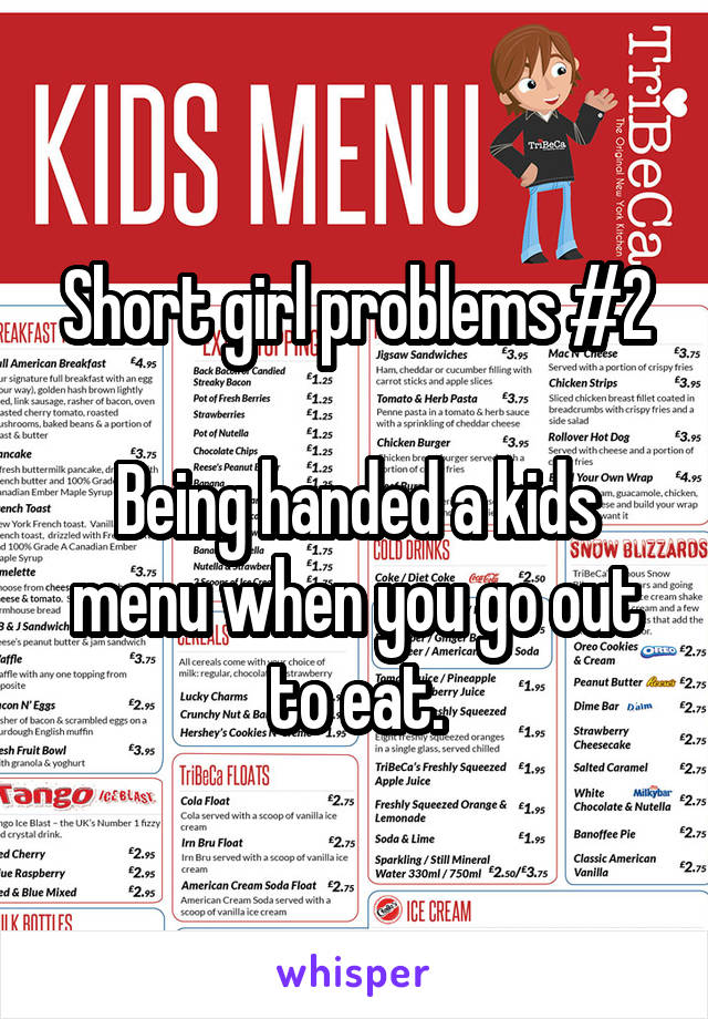 Short girl problems #2  Being handed a kids menu when you go out to eat.