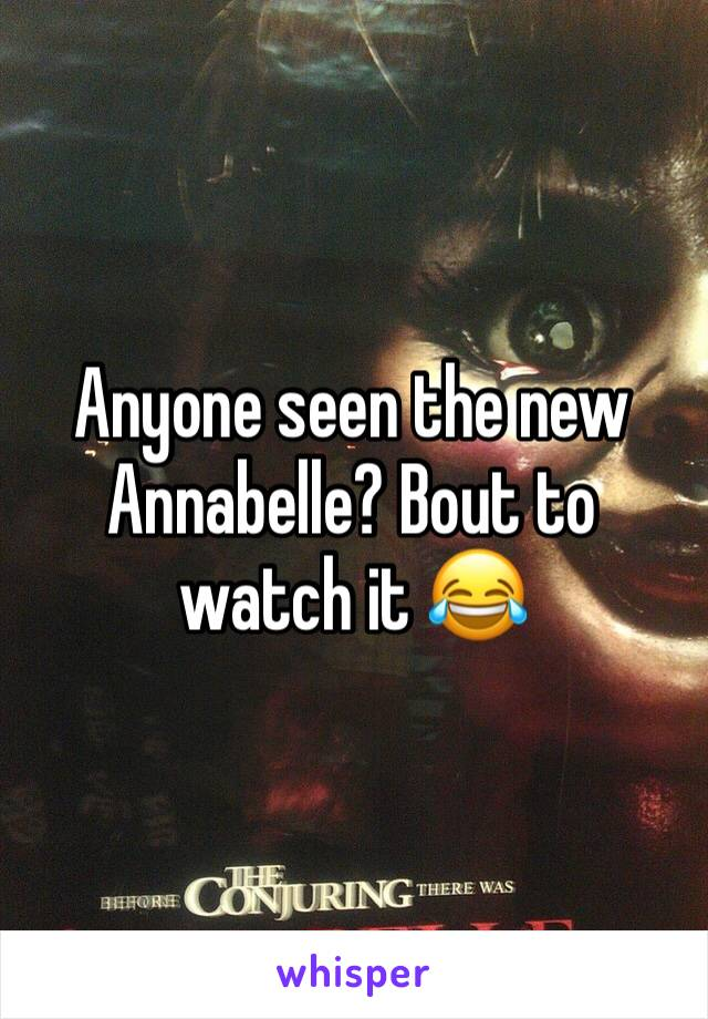 Anyone seen the new Annabelle? Bout to watch it 😂