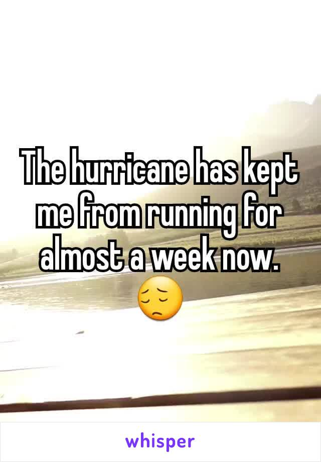 The hurricane has kept me from running for almost a week now. 😔