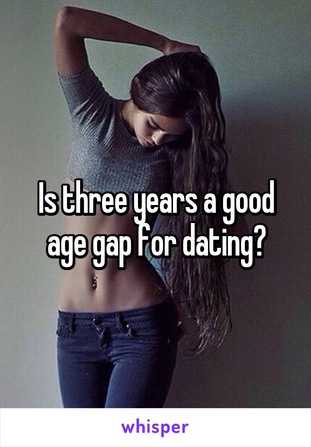 Is three years a good age gap for dating?