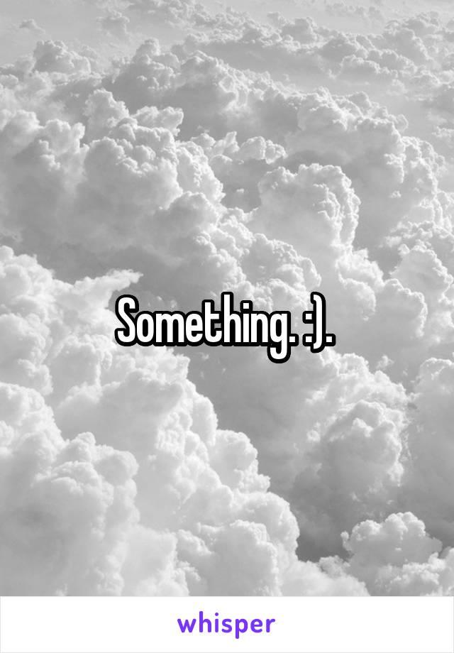 Something. :).