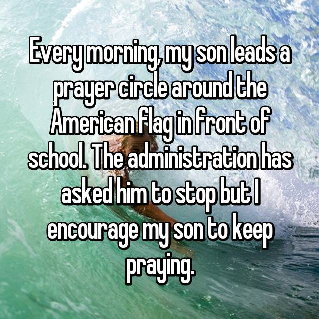 Every morning, my son leads a prayer circle around the American flag in front of school. The administration has asked him to stop but I encourage my son to keep praying.