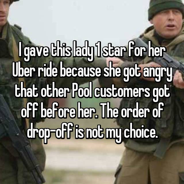 I gave this lady 1 star for her Uber ride because she got angry that other Pool customers got off before her. The order of drop-off is not my choice.