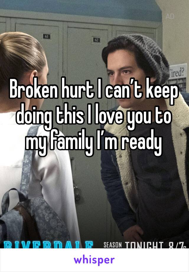 Broken hurt I can't keep doing this I love you to my family I'm ready