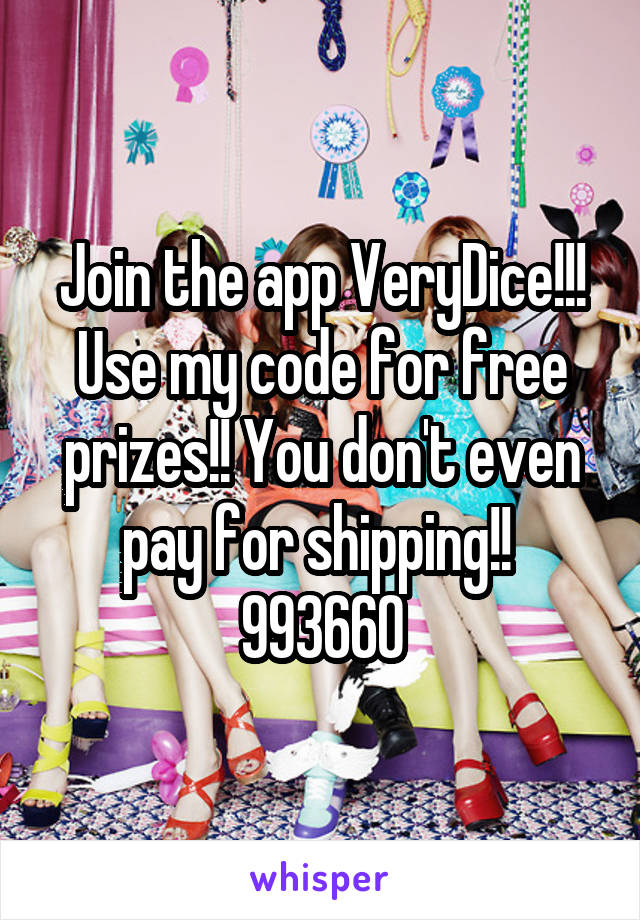 Join the app VeryDice!!! Use my code for free prizes!! You don't even pay for shipping!!  993660