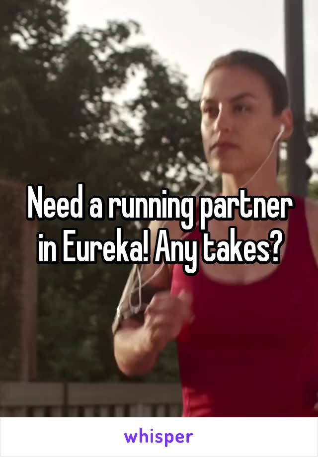 Need a running partner in Eureka! Any takes?