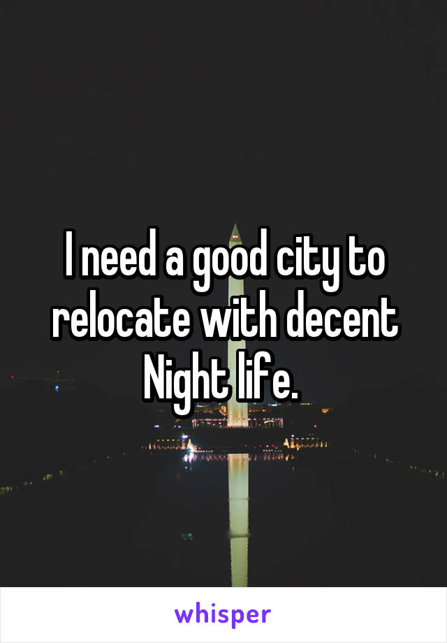 I need a good city to relocate with decent Night life.