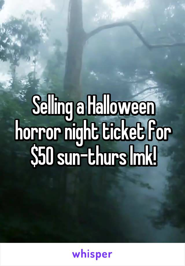 Selling a Halloween horror night ticket for $50 sun-thurs lmk!