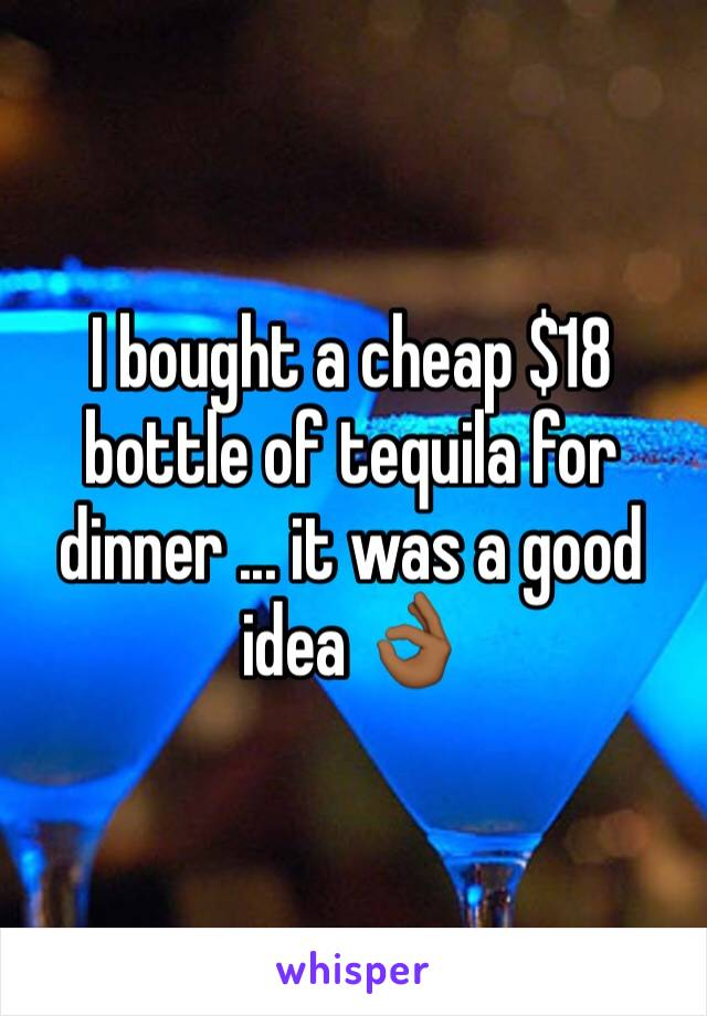 I bought a cheap $18 bottle of tequila for dinner ... it was a good idea 👌🏾