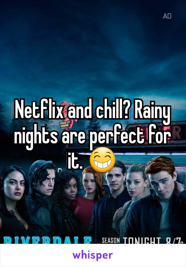 Netflix and chill? Rainy nights are perfect for it. 😁