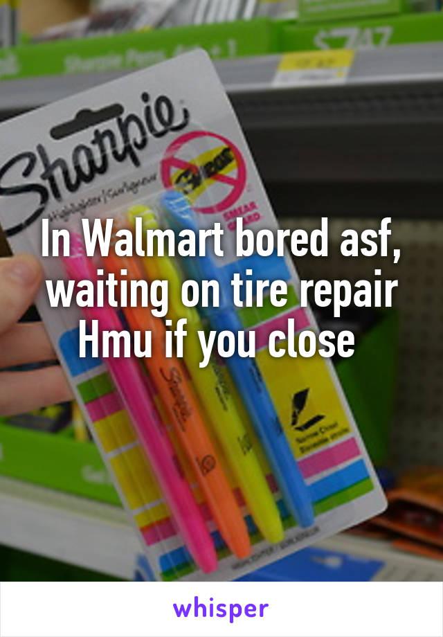 In Walmart bored asf, waiting on tire repair Hmu if you close