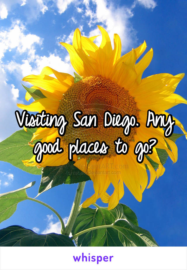 Visiting San Diego. Any good places to go?