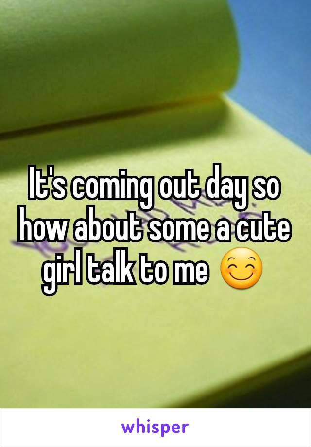 It's coming out day so how about some a cute girl talk to me 😊